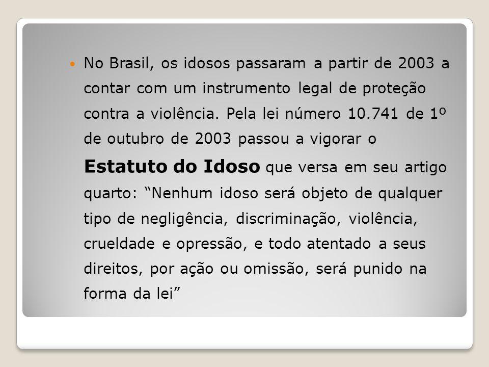 No Brasil, os idosos passaram a partir de 2003 a contar com um instrumento legal de proteção contra a violência. Pela lei número 10.741 de 1º de outub