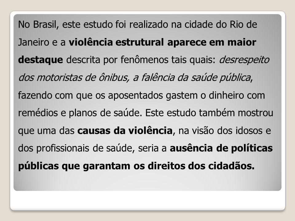 No Brasil, este estudo foi realizado na cidade do Rio de Janeiro e a violência estrutural aparece em maior destaque descrita por fenômenos tais quais: