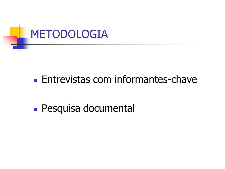 METODOLOGIA Entrevistas com informantes-chave Pesquisa documental