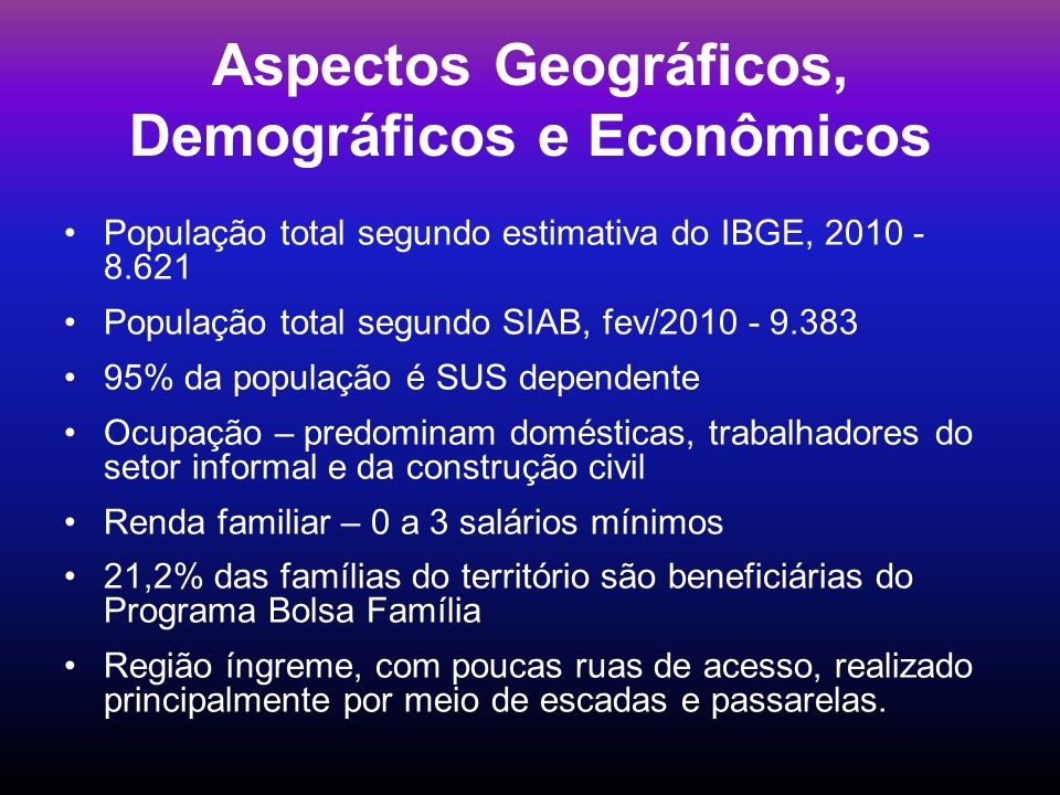 População total segundo estimativa do IBGE, 2010 - 8.621 População total segundo SIAB, fev/2010 - 9.383 95% da população é SUS dependente Ocupação – p