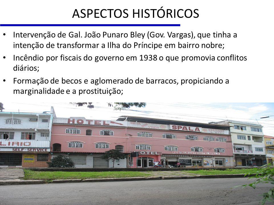 Intervenção de Gal. João Punaro Bley (Gov. Vargas), que tinha a intenção de transformar a Ilha do Príncipe em bairro nobre; Incêndio por fiscais do go