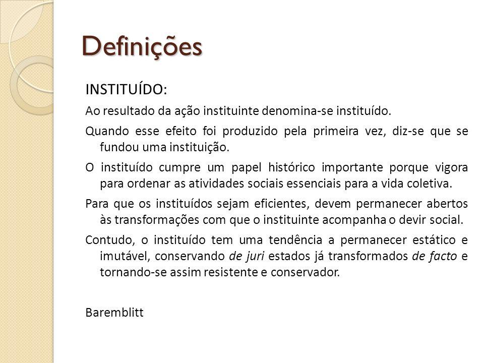 Definições INSTITUÍDO: Ao resultado da ação instituinte denomina-se instituído. Quando esse efeito foi produzido pela primeira vez, diz-se que se fund
