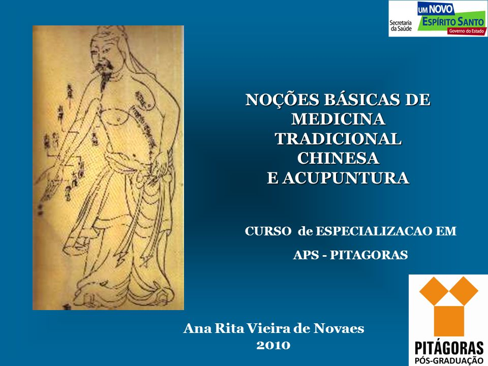 NOÇÕES BÁSICAS DE MEDICINA TRADICIONAL CHINESA E ACUPUNTURA Ana Rita Vieira de Novaes 2010 CURSO de ESPECIALIZACAO EM APS - PITAGORAS