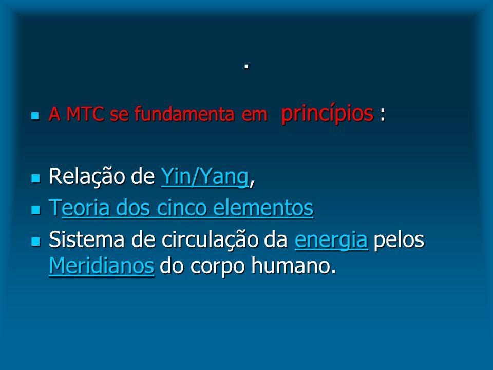 A MTC se fundamenta em princípios : A MTC se fundamenta em princípios : Relação de Yin/Yang, Relação de Yin/Yang,Yin/Yang Teoria dos cinco elementos T