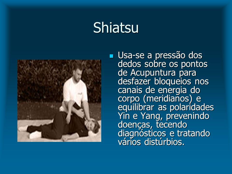 Shiatsu Usa-se a pressão dos dedos sobre os pontos de Acupuntura para desfazer bloqueios nos canais de energia do corpo (meridianos) e equilibrar as p