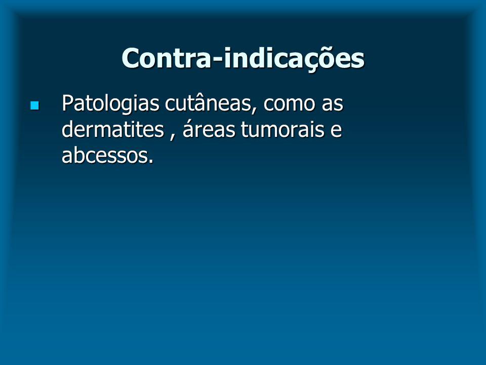 Contra-indicações Patologias cutâneas, como as dermatites, áreas tumorais e abcessos. Patologias cutâneas, como as dermatites, áreas tumorais e abcess