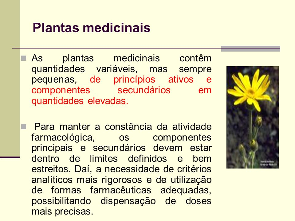 Plantas medicinais As plantas medicinais contêm quantidades variáveis, mas sempre pequenas, de princípios ativos e componentes secundários em quantida
