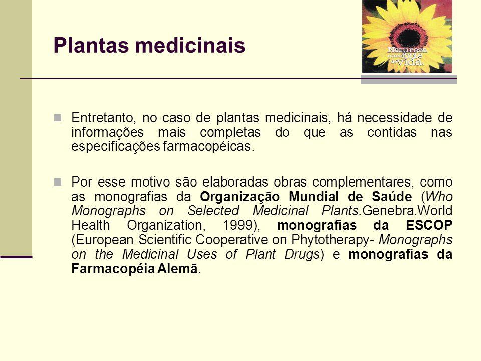 Plantas medicinais Entretanto, no caso de plantas medicinais, há necessidade de informações mais completas do que as contidas nas especificações farma
