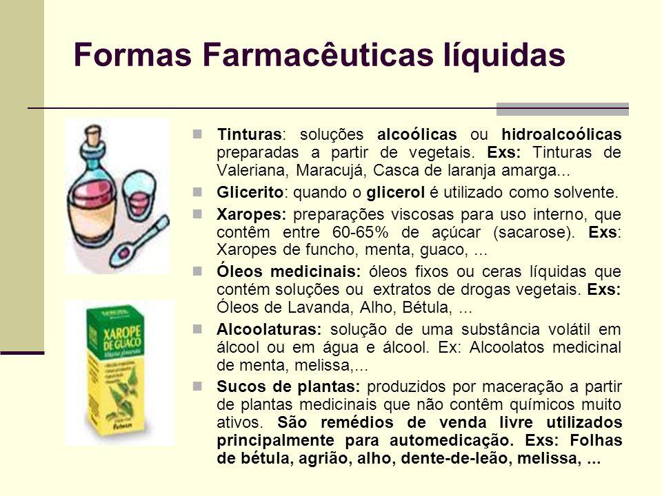 Formas Farmacêuticas líquidas Tinturas: soluções alcoólicas ou hidroalcoólicas preparadas a partir de vegetais. Exs: Tinturas de Valeriana, Maracujá,