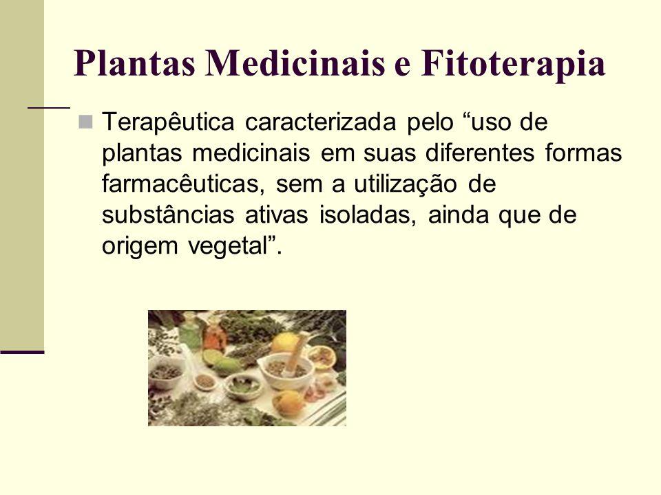 Plantas Medicinais e Fitoterapia Terapêutica caracterizada pelo uso de plantas medicinais em suas diferentes formas farmacêuticas, sem a utilização de