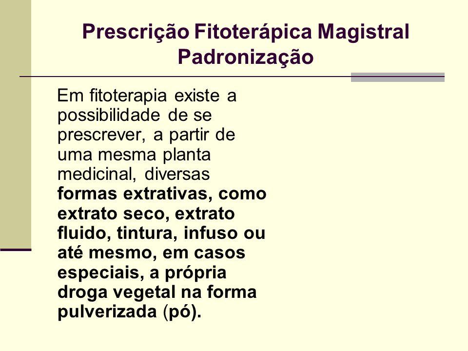 Prescrição Fitoterápica Magistral Padronização Em fitoterapia existe a possibilidade de se prescrever, a partir de uma mesma planta medicinal, diversa