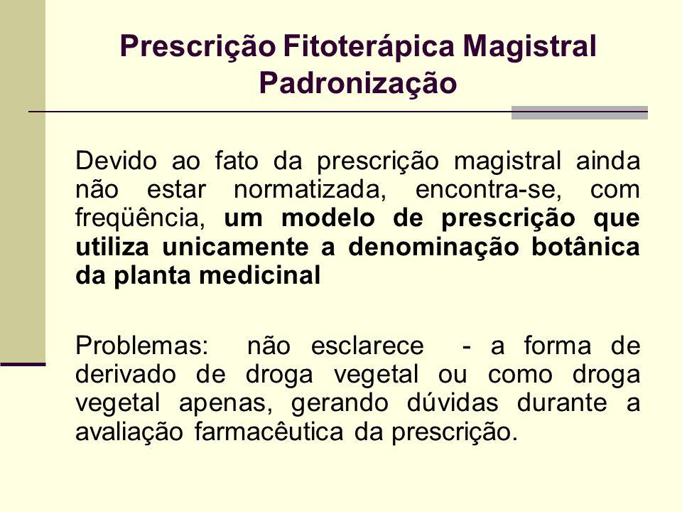 Prescrição Fitoterápica Magistral Padronização Devido ao fato da prescrição magistral ainda não estar normatizada, encontra-se, com freqüência, um mod