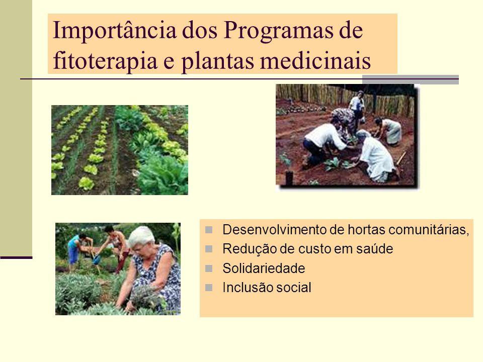Importância dos Programas de fitoterapia e plantas medicinais Desenvolvimento de hortas comunitárias, Redução de custo em saúde Solidariedade Inclusão