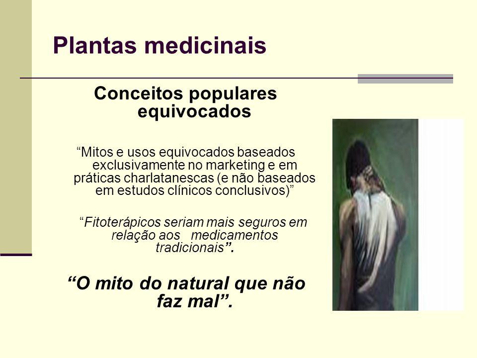 Plantas medicinais Conceitos populares equivocados Mitos e usos equivocados baseados exclusivamente no marketing e em práticas charlatanescas (e não b