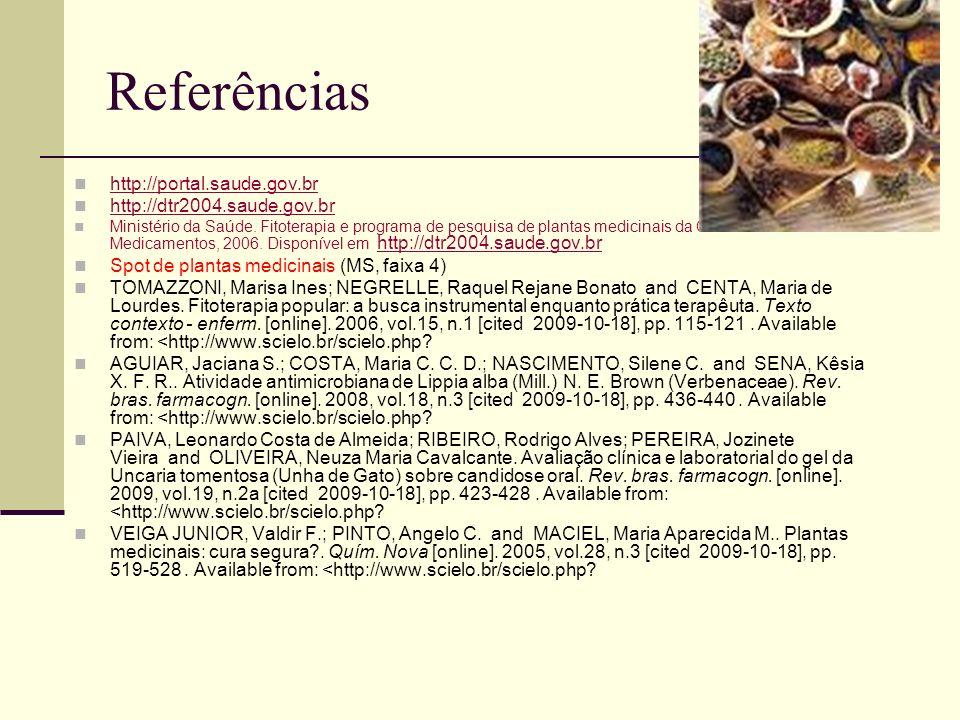 Referências http://portal.saude.gov.br http://dtr2004.saude.gov.br Ministério da Saúde. Fitoterapia e programa de pesquisa de plantas medicinais da Ce