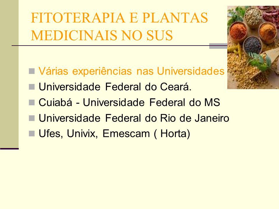 FITOTERAPIA E PLANTAS MEDICINAIS NO SUS Várias experiências nas Universidades Universidade Federal do Ceará. Cuiabá - Universidade Federal do MS Unive