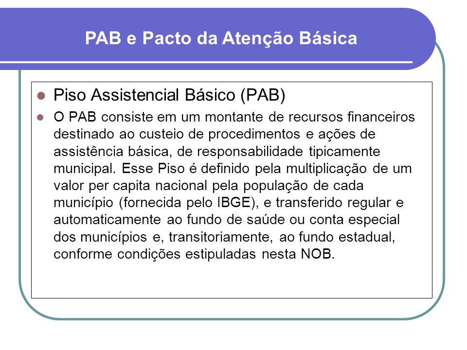 Piso Assistencial Básico (PAB) O PAB consiste em um montante de recursos financeiros destinado ao custeio de procedimentos e ações de assistência bási