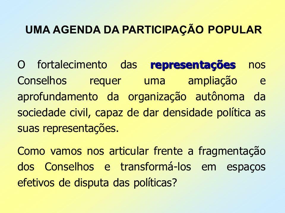 UMA AGENDA DA PARTICIPAÇÃO POPULAR representações O fortalecimento das representações nos Conselhos requer uma ampliação e aprofundamento da organizaç