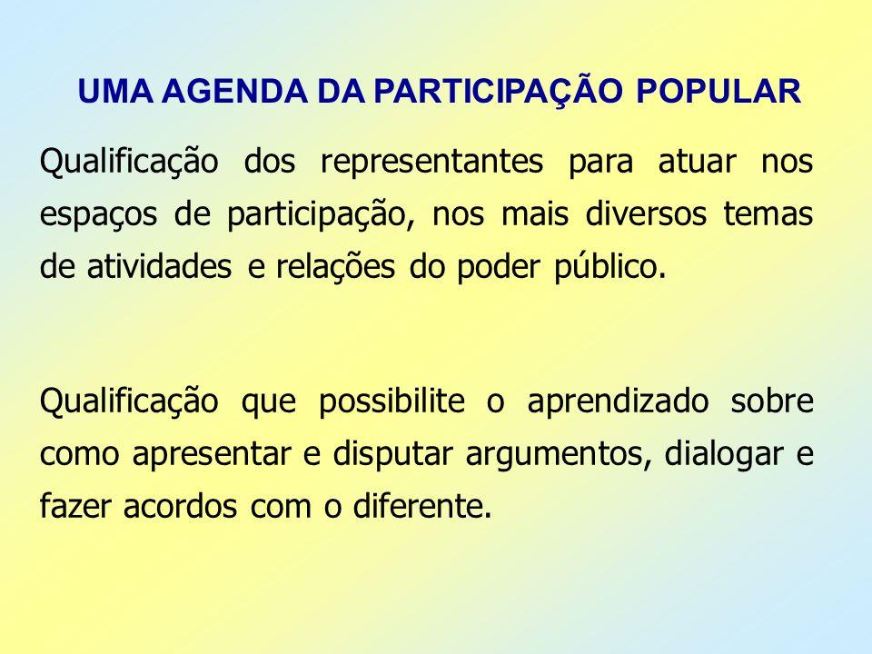 UMA AGENDA DA PARTICIPAÇÃO POPULAR Qualificação dos representantes para atuar nos espaços de participação, nos mais diversos temas de atividades e rel