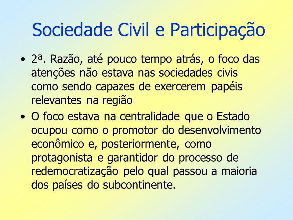 Sociedade Civil e Participação 2ª. Razão, até pouco tempo atrás, o foco das atenções não estava nas sociedades civis como sendo capazes de exercerem p