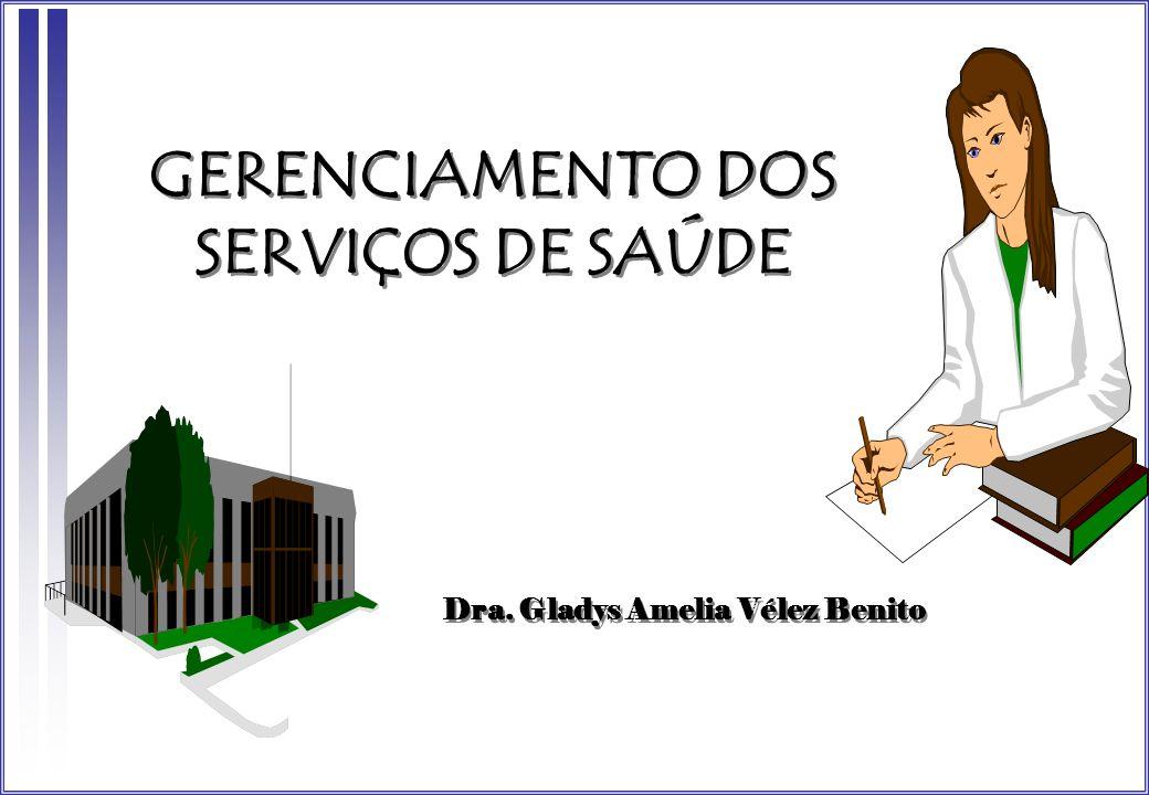 GERENCIAMENTO DOS SERVIÇOS DE SAÚDE Dra. Gladys Amelia Vélez Benito