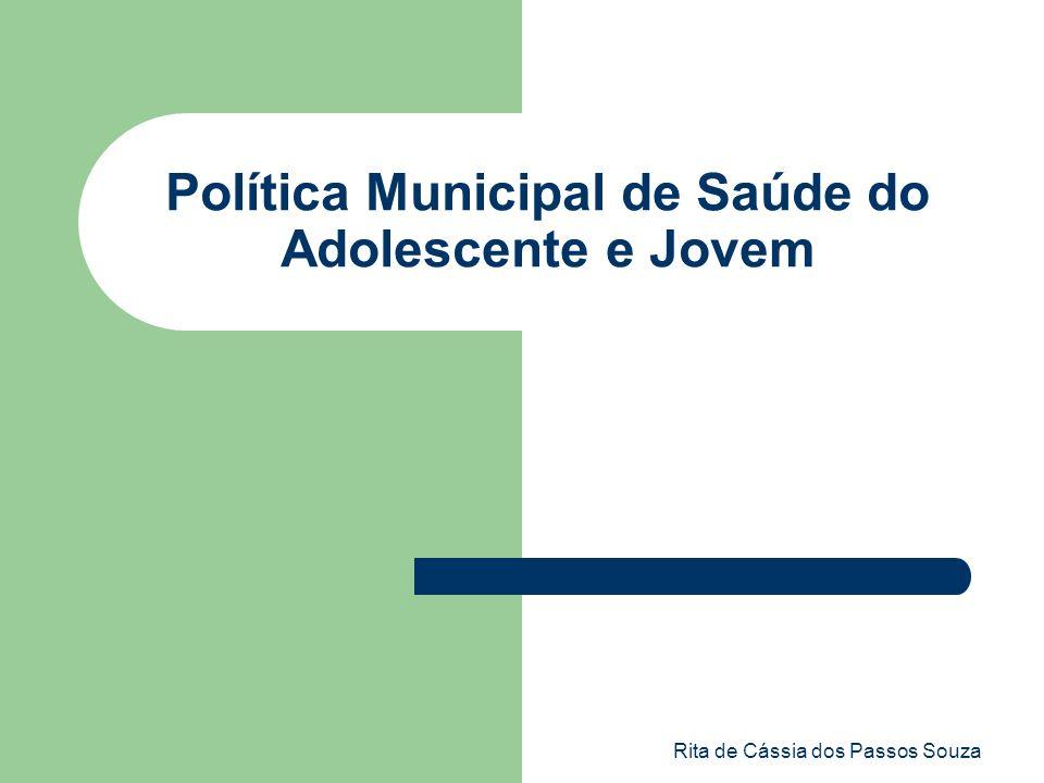 Rita de Cássia dos Passos Souza Política Municipal de Saúde do Adolescente e Jovem