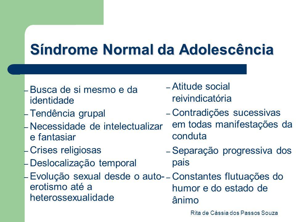 Rita de Cássia dos Passos Souza Síndrome Normal da Adolescência – Busca de si mesmo e da identidade – Tendência grupal – Necessidade de intelectualiza