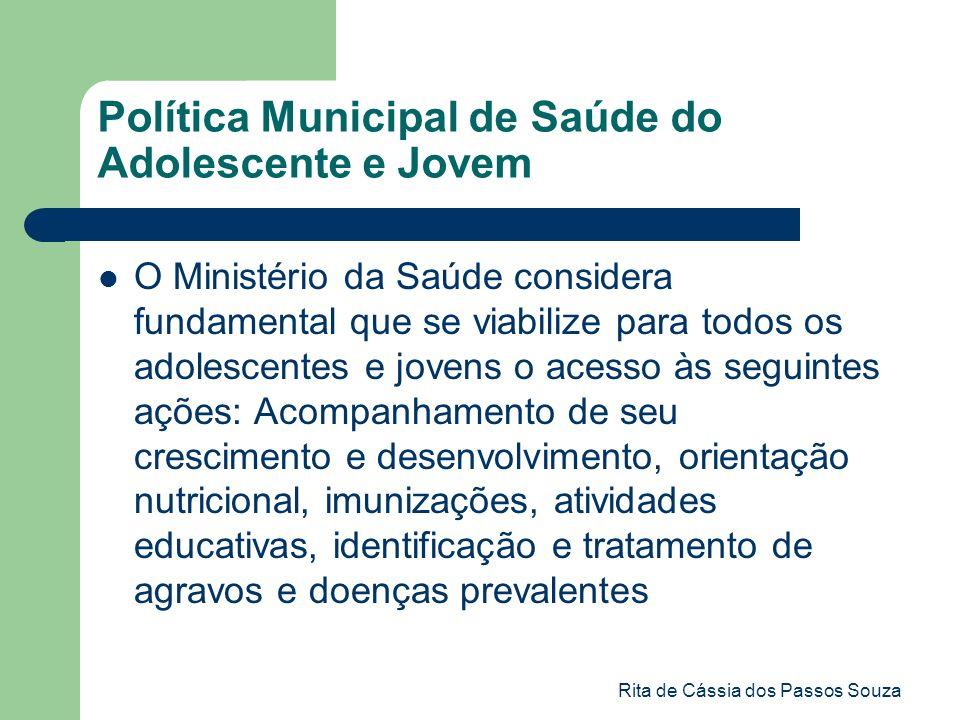 Rita de Cássia dos Passos Souza Política Municipal de Saúde do Adolescente e Jovem O Ministério da Saúde considera fundamental que se viabilize para t