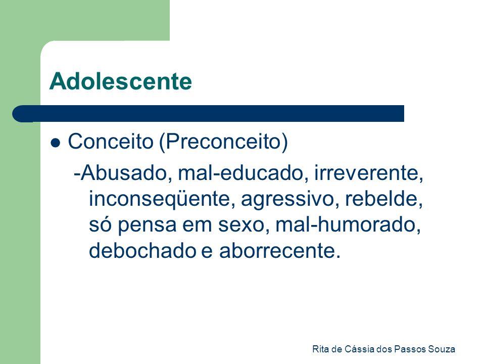 Rita de Cássia dos Passos Souza Adolescente Conceito (Preconceito) -Abusado, mal-educado, irreverente, inconseqüente, agressivo, rebelde, só pensa em