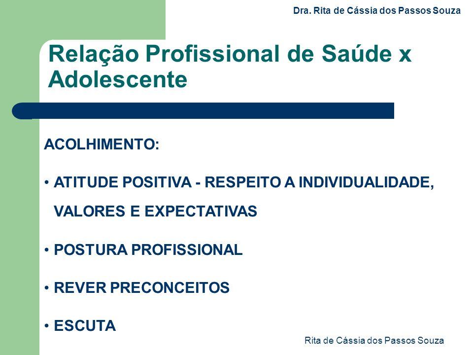 Rita de Cássia dos Passos Souza ACOLHIMENTO: ATITUDE POSITIVA - RESPEITO A INDIVIDUALIDADE, VALORES E EXPECTATIVAS POSTURA PROFISSIONAL REVER PRECONCE