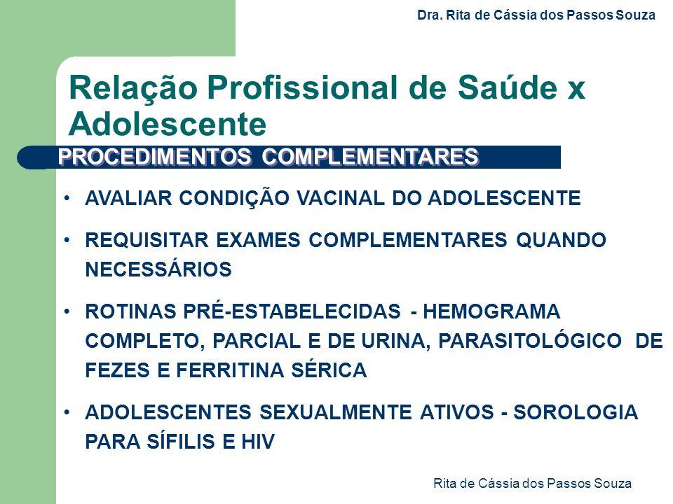 Rita de Cássia dos Passos Souza AVALIAR CONDIÇÃO VACINAL DO ADOLESCENTE REQUISITAR EXAMES COMPLEMENTARES QUANDO NECESSÁRIOS ROTINAS PRÉ-ESTABELECIDAS