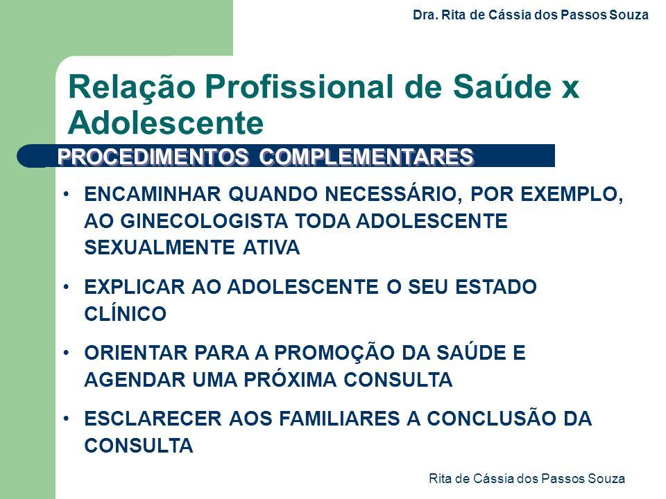 Rita de Cássia dos Passos Souza ENCAMINHAR QUANDO NECESSÁRIO, POR EXEMPLO, AO GINECOLOGISTA TODA ADOLESCENTE SEXUALMENTE ATIVA EXPLICAR AO ADOLESCENTE
