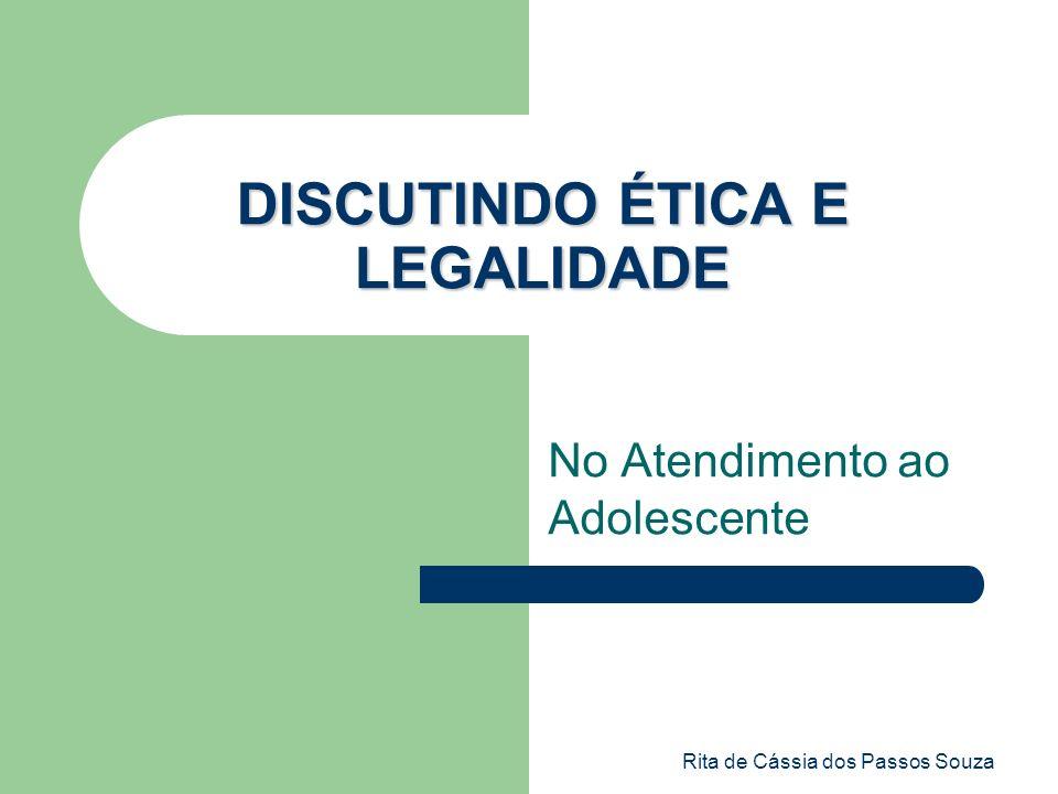 Rita de Cássia dos Passos Souza DISCUTINDO ÉTICA E LEGALIDADE No Atendimento ao Adolescente