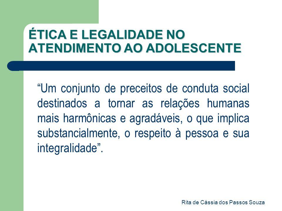 Rita de Cássia dos Passos Souza ÉTICA E LEGALIDADE NO ATENDIMENTO AO ADOLESCENTE Um conjunto de preceitos de conduta social destinados a tornar as rel