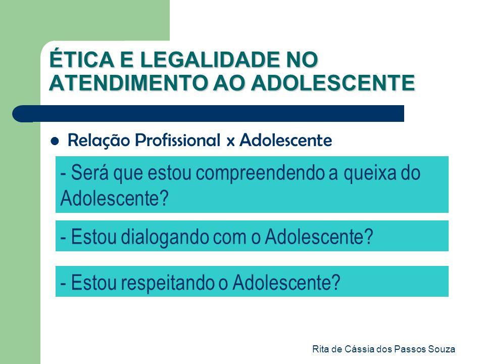 Rita de Cássia dos Passos Souza ÉTICA E LEGALIDADE NO ATENDIMENTO AO ADOLESCENTE - Será que estou compreendendo a queixa do Adolescente? - Estou dialo