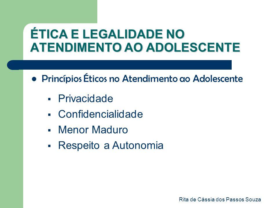 Rita de Cássia dos Passos Souza Princípios Éticos no Atendimento ao Adolescente ÉTICA E LEGALIDADE NO ATENDIMENTO AO ADOLESCENTE Privacidade Confidenc