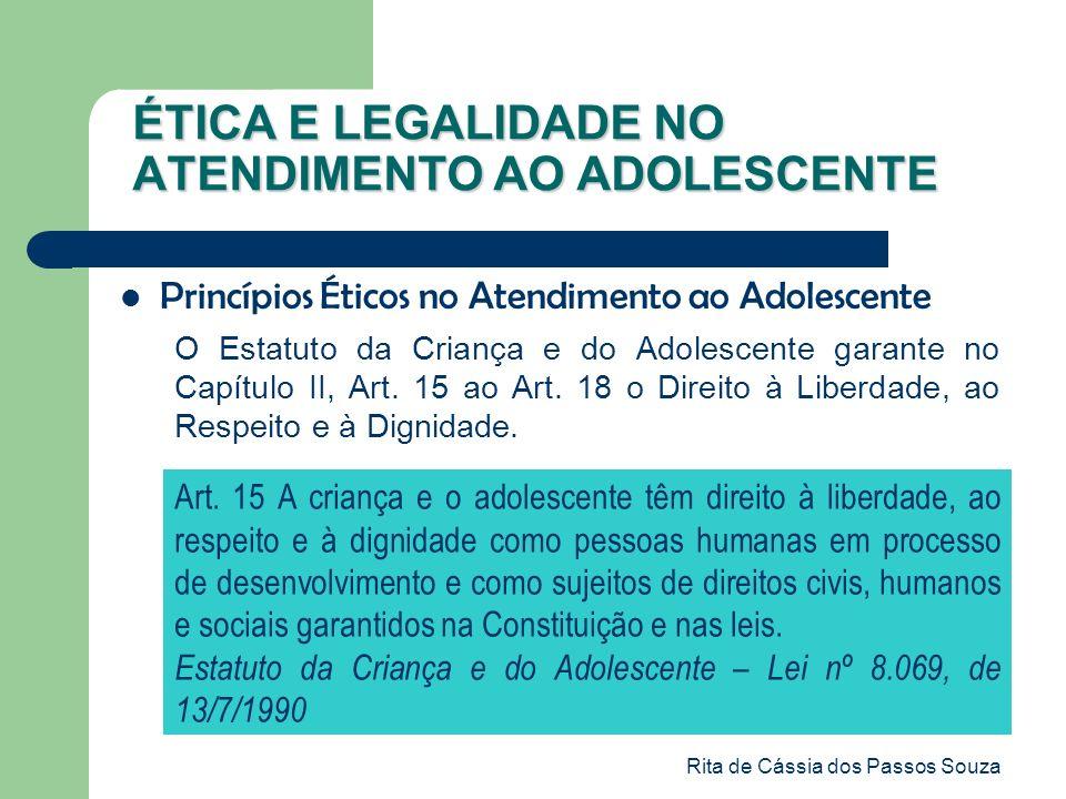 Rita de Cássia dos Passos Souza ÉTICA E LEGALIDADE NO ATENDIMENTO AO ADOLESCENTE Princípios Éticos no Atendimento ao Adolescente O Estatuto da Criança