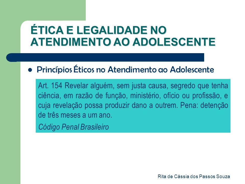 Rita de Cássia dos Passos Souza ÉTICA E LEGALIDADE NO ATENDIMENTO AO ADOLESCENTE Princípios Éticos no Atendimento ao Adolescente Art. 154 Revelar algu