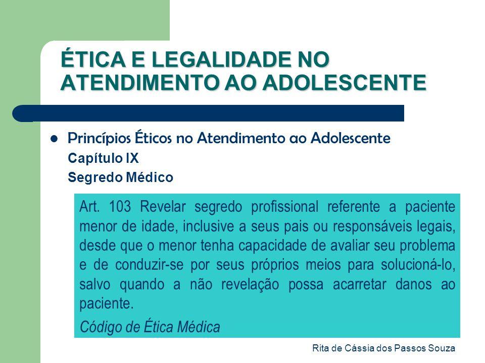 Rita de Cássia dos Passos Souza ÉTICA E LEGALIDADE NO ATENDIMENTO AO ADOLESCENTE Princípios Éticos no Atendimento ao Adolescente Capítulo IX Segredo M