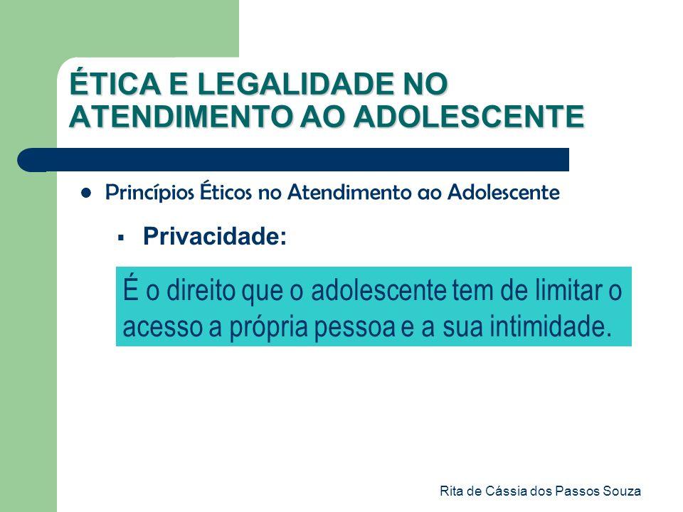 Rita de Cássia dos Passos Souza ÉTICA E LEGALIDADE NO ATENDIMENTO AO ADOLESCENTE Princípios Éticos no Atendimento ao Adolescente Privacidade: É o dire