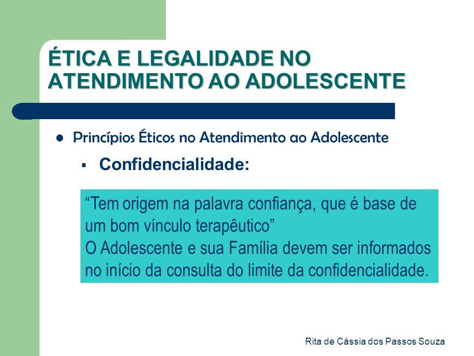 Rita de Cássia dos Passos Souza ÉTICA E LEGALIDADE NO ATENDIMENTO AO ADOLESCENTE Princípios Éticos no Atendimento ao Adolescente Confidencialidade: Te