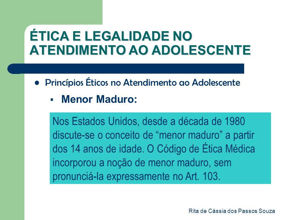 Rita de Cássia dos Passos Souza ÉTICA E LEGALIDADE NO ATENDIMENTO AO ADOLESCENTE Princípios Éticos no Atendimento ao Adolescente Menor Maduro: Nos Est