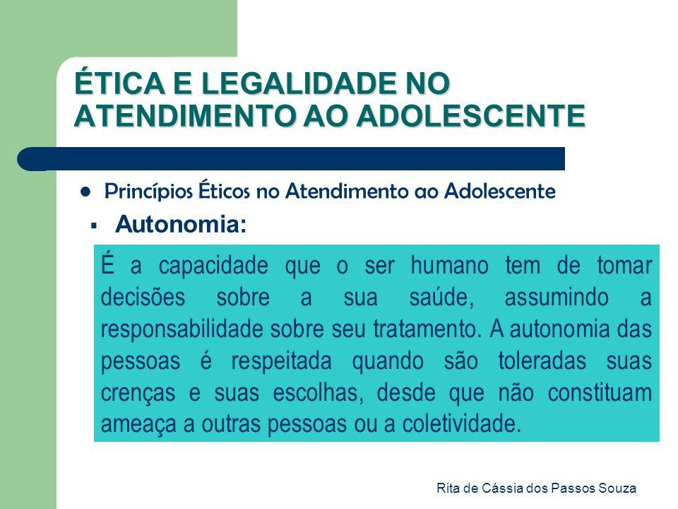 Rita de Cássia dos Passos Souza ÉTICA E LEGALIDADE NO ATENDIMENTO AO ADOLESCENTE Princípios Éticos no Atendimento ao Adolescente Autonomia: É a capaci