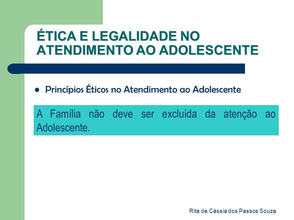 Rita de Cássia dos Passos Souza ÉTICA E LEGALIDADE NO ATENDIMENTO AO ADOLESCENTE Princípios Éticos no Atendimento ao Adolescente A Família não deve se