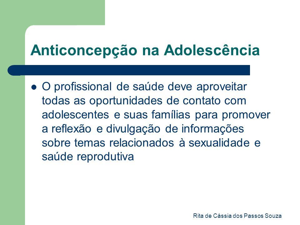 Rita de Cássia dos Passos Souza Anticoncepção na Adolescência O profissional de saúde deve aproveitar todas as oportunidades de contato com adolescent