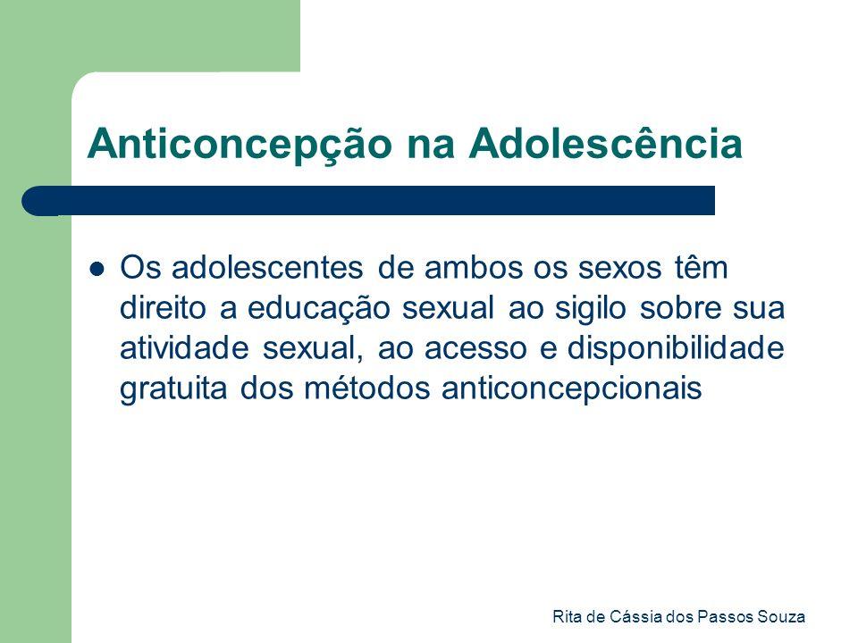 Rita de Cássia dos Passos Souza Os adolescentes de ambos os sexos têm direito a educação sexual ao sigilo sobre sua atividade sexual, ao acesso e disp