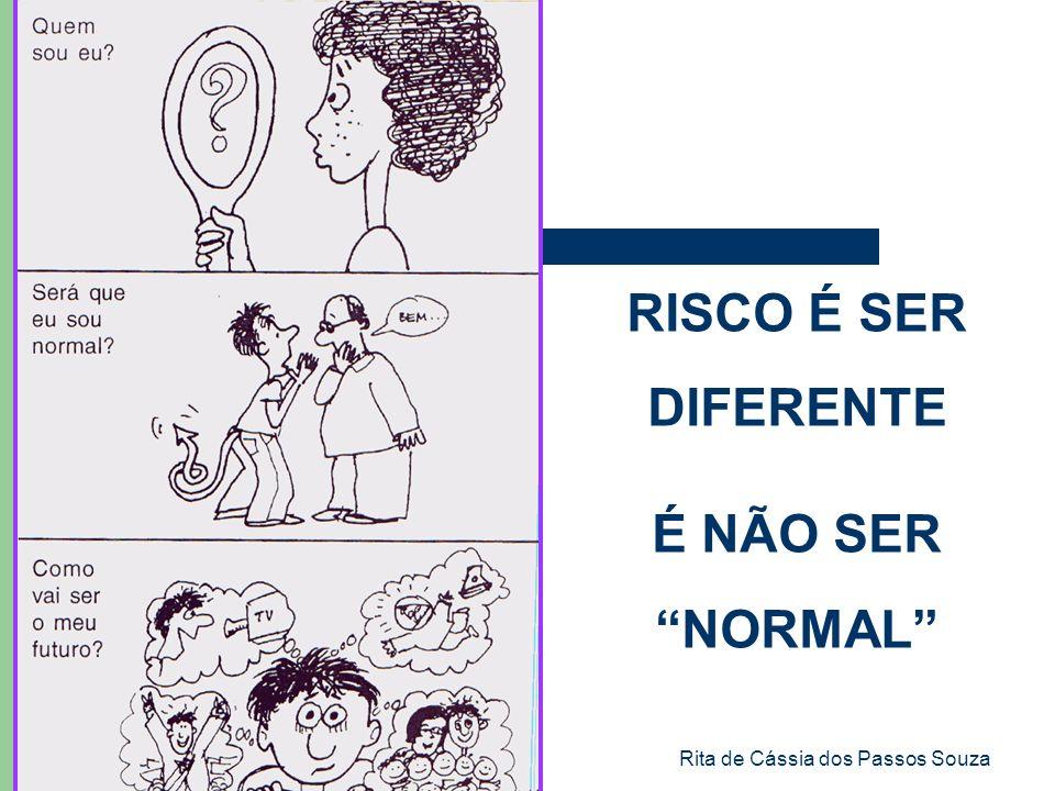 Rita de Cássia dos Passos Souza RISCO É SER DIFERENTE É NÃO SER NORMAL