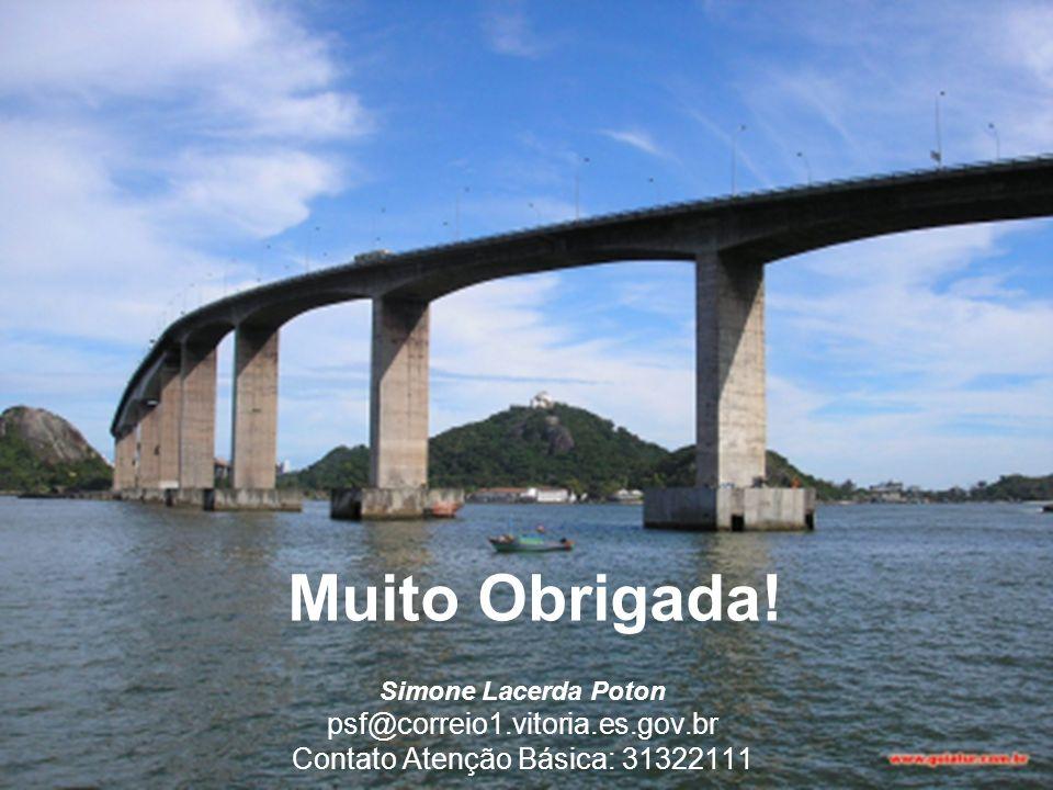 Simone Lacerda Poton psf@correio1.vitoria.es.gov.br Contato Atenção Básica: 31322111 Muito Obrigada!