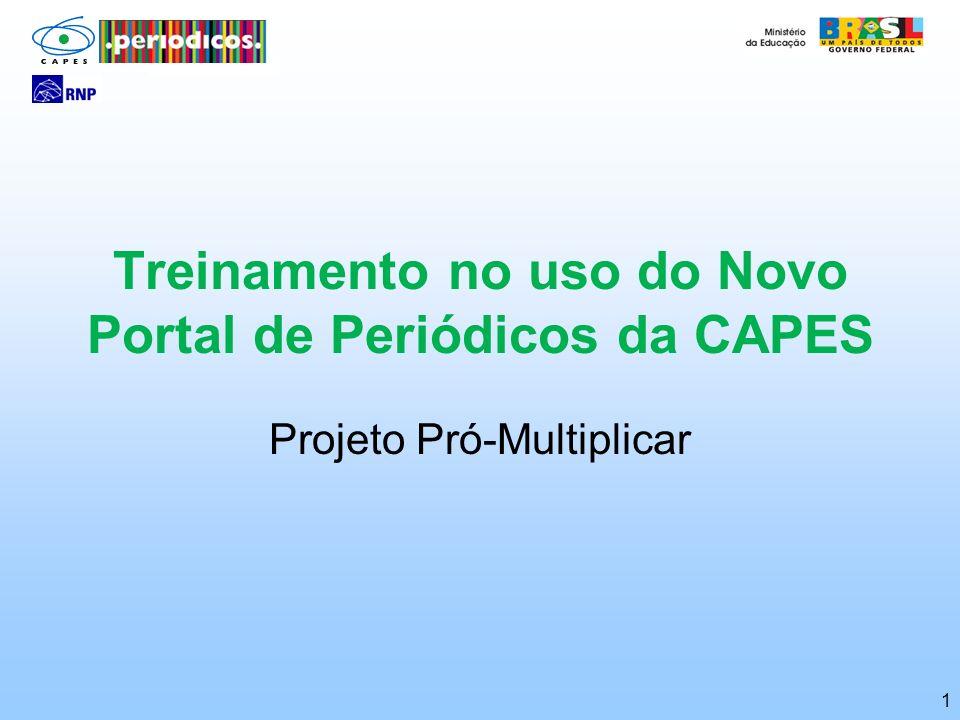 1 Treinamento no uso do Novo Portal de Periódicos da CAPES Projeto Pró-Multiplicar