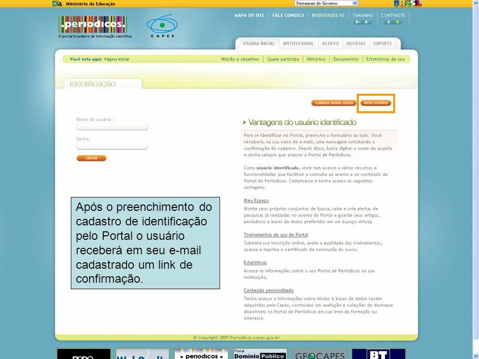 12 Após o preenchimento do cadastro de identificação pelo Portal o usuário receberá em seu e-mail cadastrado um link de confirmação.